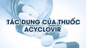 Tác dụng của thuốc Aclyclovir